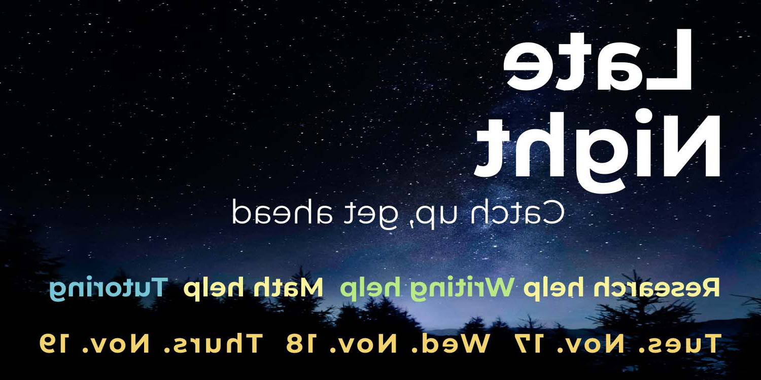 A starry night sky, with the text: Late Night, catch up, get ahead, 研究帮助, writing help, math help, tutoring, Nov 17 to 19